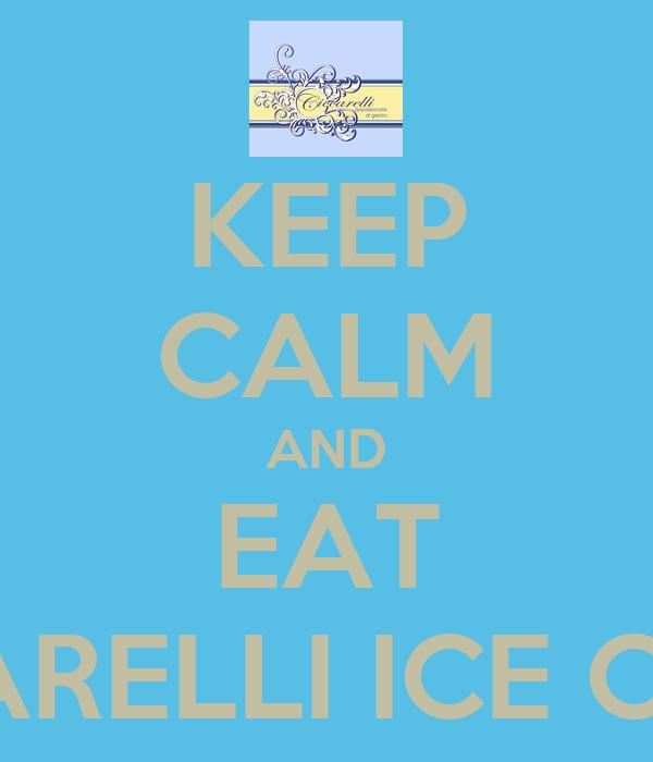KEEP CALM AND EAT CICCARELLI ICE CREAM