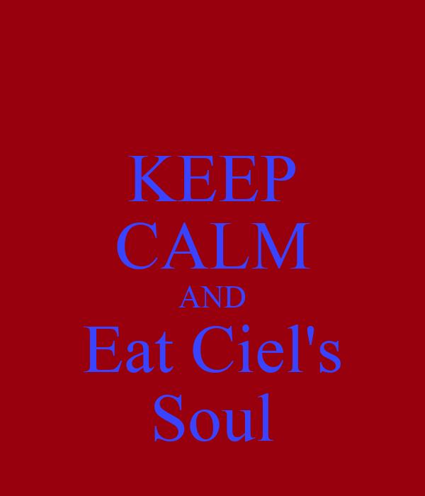 KEEP CALM AND Eat Ciel's Soul