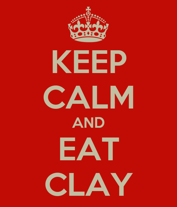 KEEP CALM AND EAT CLAY