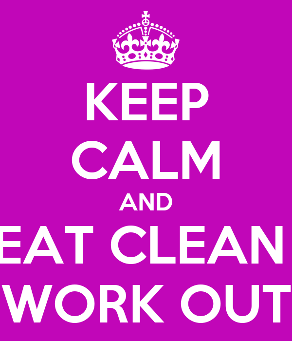 KEEP CALM AND EAT CLEAN  WORK OUT