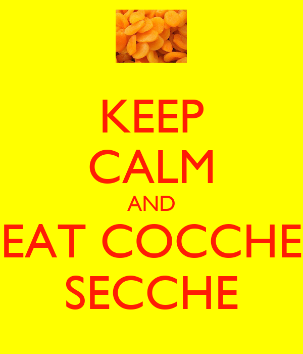 KEEP CALM AND EAT COCCHE SECCHE