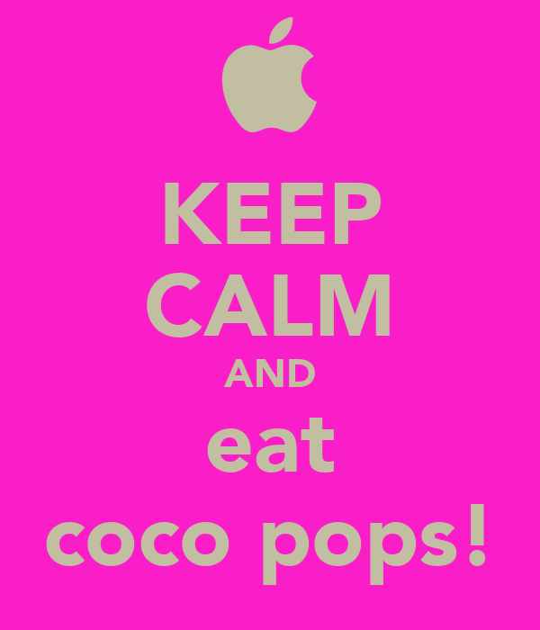 KEEP CALM AND eat coco pops!
