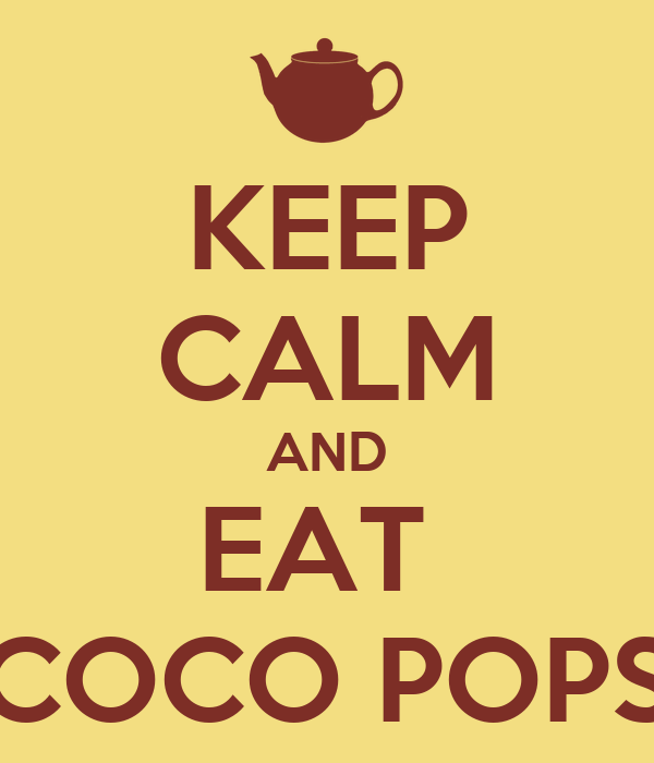 KEEP CALM AND EAT  COCO POPS