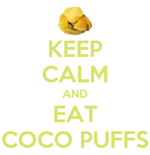 KEEP CALM AND EAT COCO PUFFS