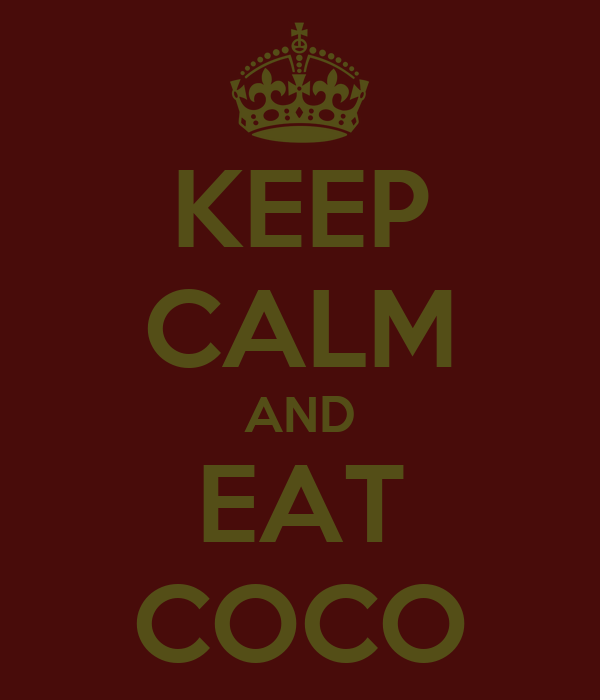KEEP CALM AND EAT COCO