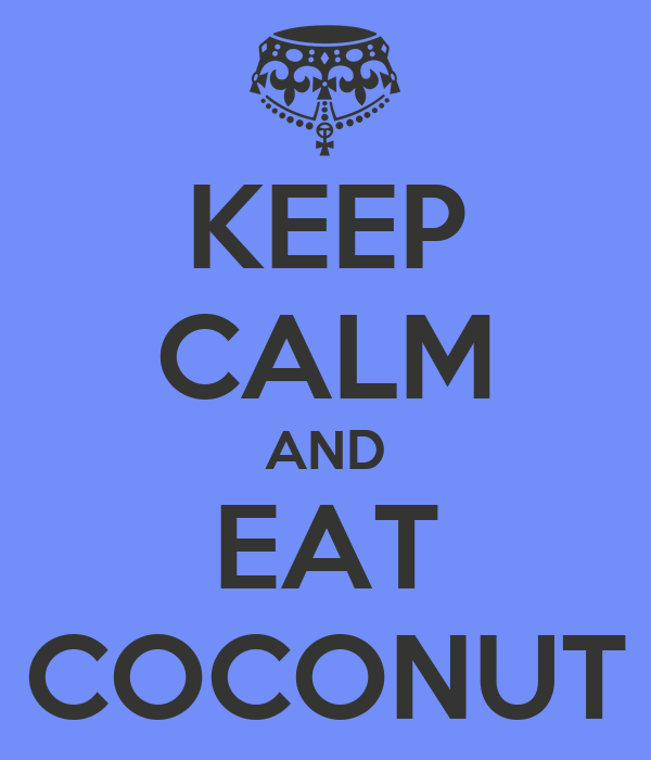 KEEP CALM AND EAT COCONUT