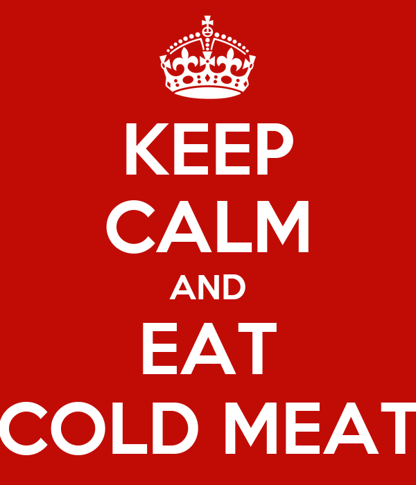 KEEP CALM AND EAT COLD MEAT