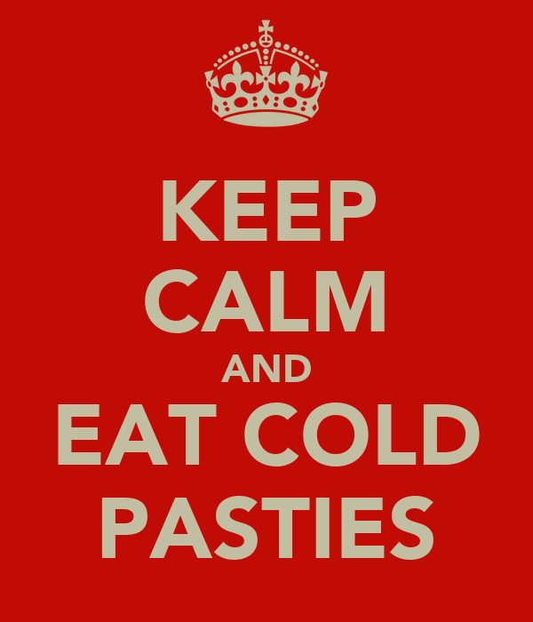 KEEP CALM AND EAT COLD PASTIES