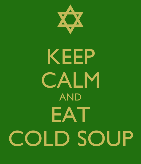 KEEP CALM AND EAT COLD SOUP