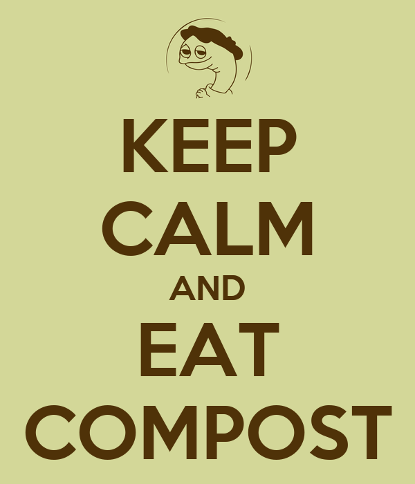 KEEP CALM AND EAT COMPOST