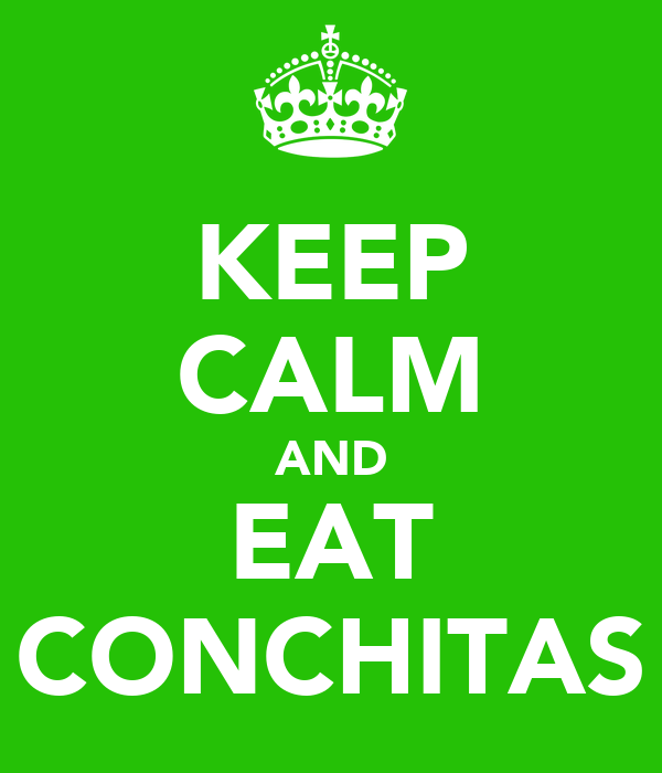 KEEP CALM AND EAT CONCHITAS