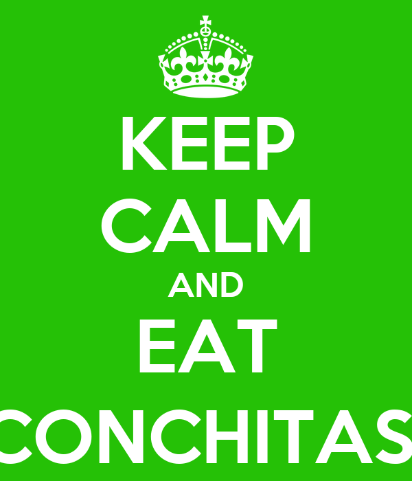 KEEP CALM AND EAT CONCHITAS|