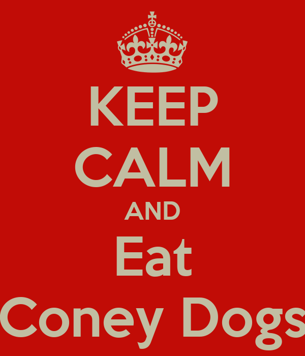KEEP CALM AND Eat Coney Dogs