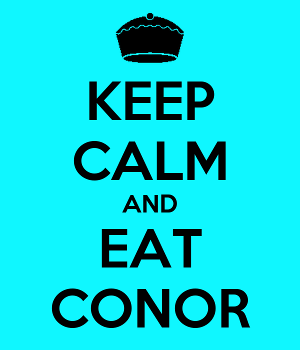 KEEP CALM AND EAT CONOR