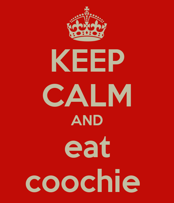 KEEP CALM AND eat coochie