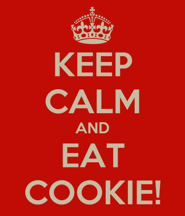 KEEP CALM AND EAT COOKIE!