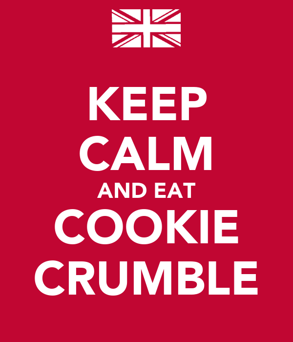 KEEP CALM AND EAT COOKIE CRUMBLE