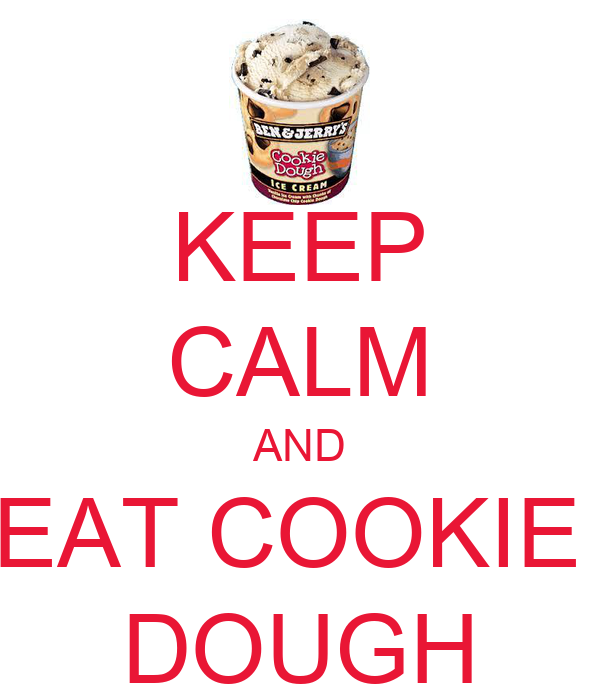 KEEP CALM AND EAT COOKIE  DOUGH