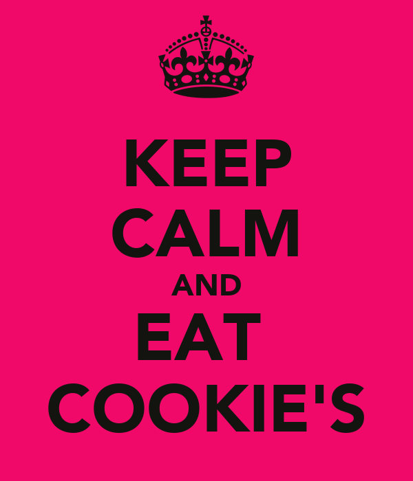 KEEP CALM AND EAT  COOKIE'S