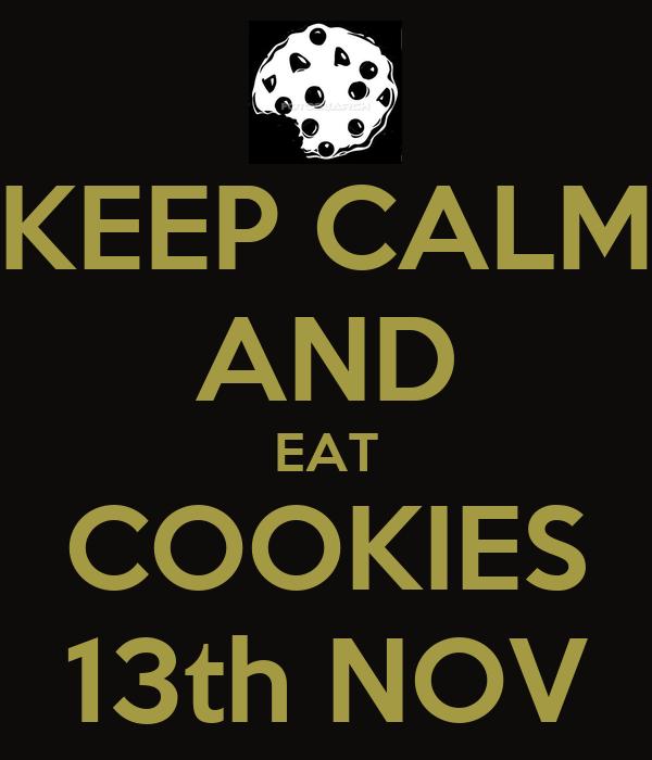 KEEP CALM AND EAT COOKIES 13th NOV