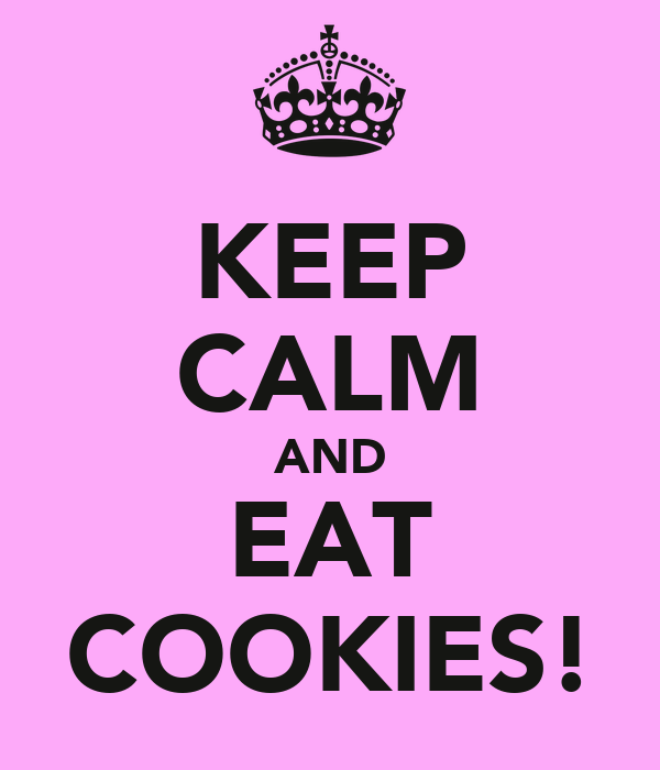 KEEP CALM AND EAT COOKIES!