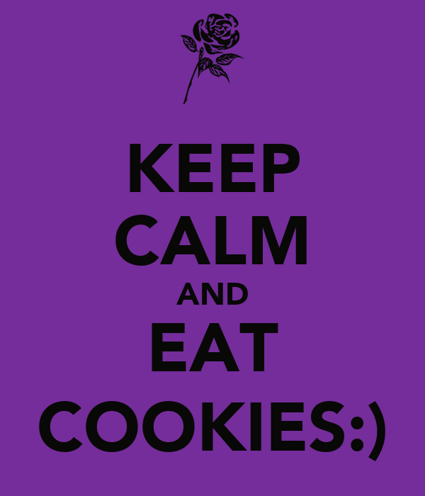 KEEP CALM AND EAT COOKIES:)