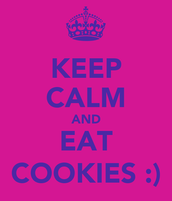KEEP CALM AND EAT COOKIES :)