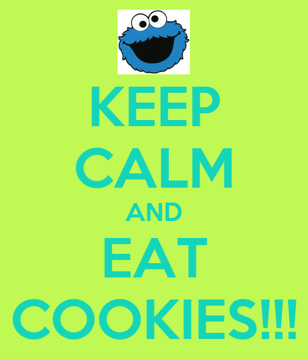 KEEP CALM AND EAT COOKIES!!!
