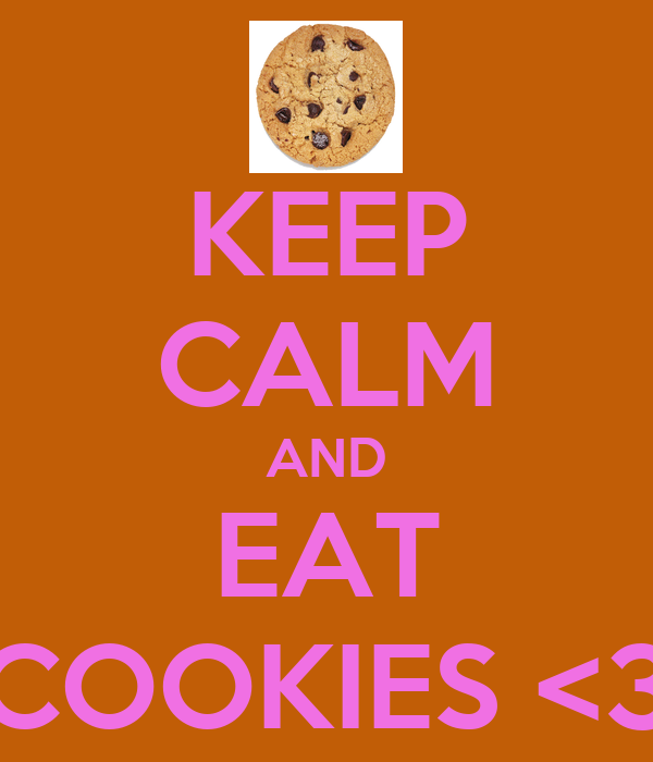KEEP CALM AND EAT COOKIES <3