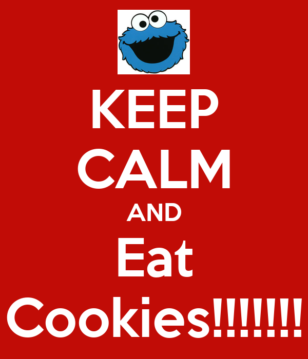 KEEP CALM AND Eat Cookies!!!!!!!