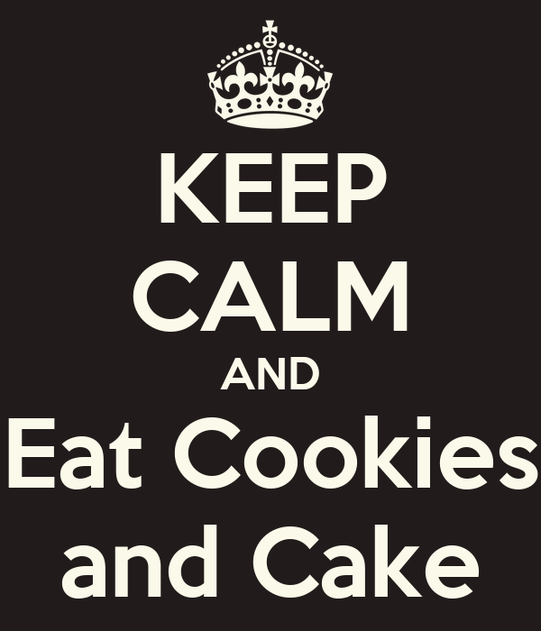 KEEP CALM AND Eat Cookies and Cake