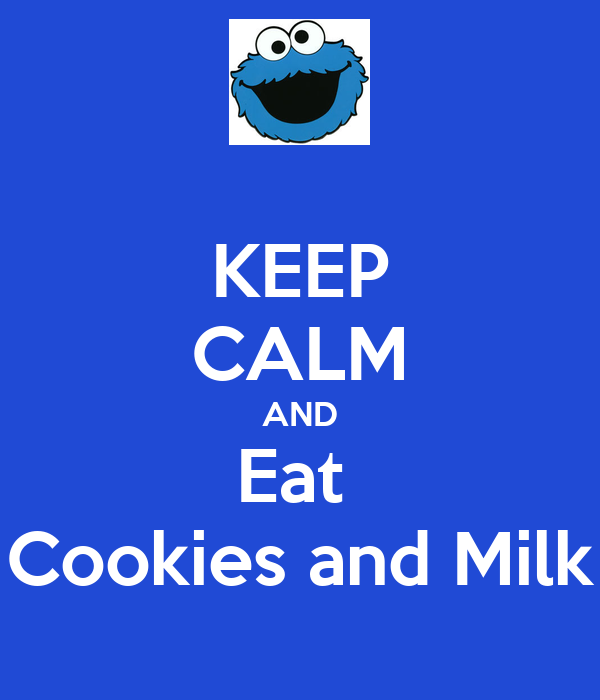 KEEP CALM AND Eat  Cookies and Milk