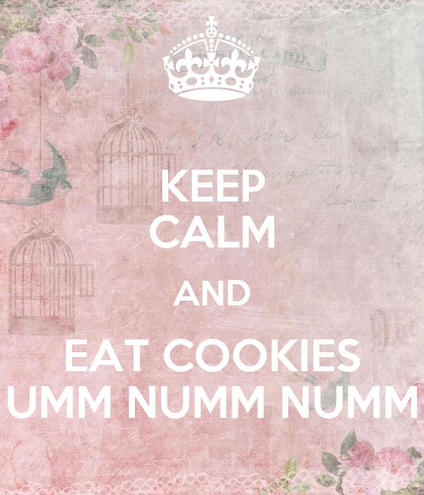 KEEP CALM AND EAT COOKIES UMM NUMM NUMM