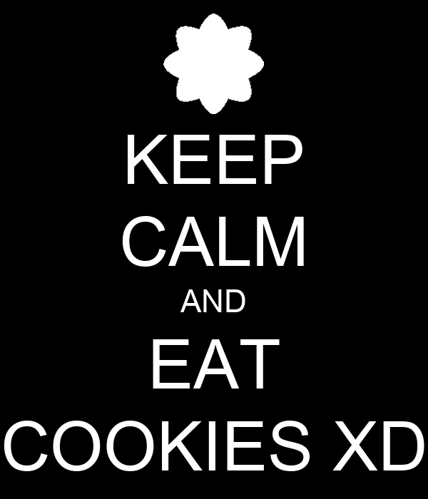 KEEP CALM AND EAT COOKIES XD