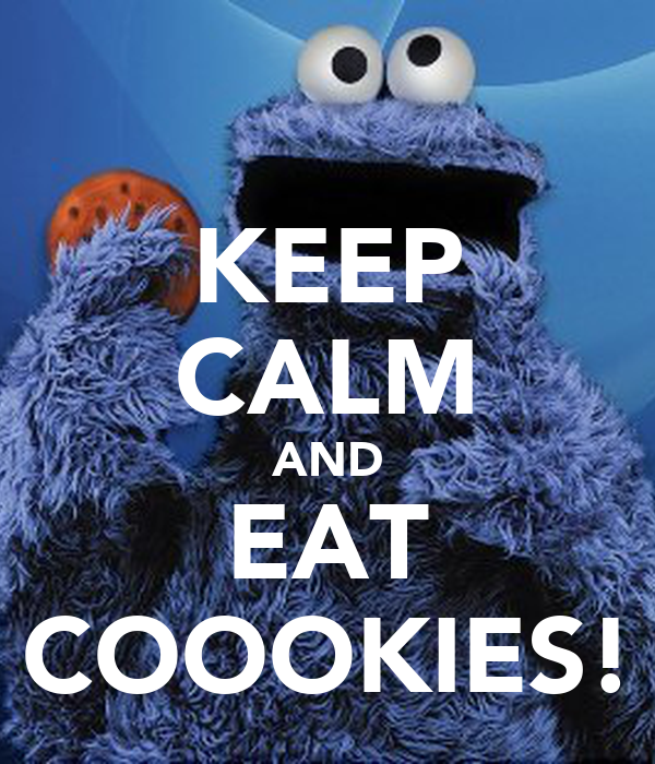 KEEP CALM AND EAT COOOKIES!