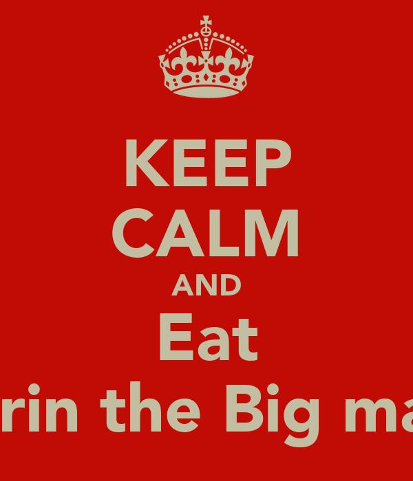 KEEP CALM AND Eat corin the Big mac