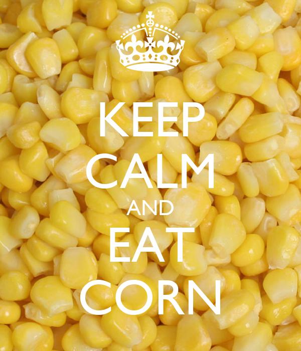 KEEP CALM AND EAT CORN