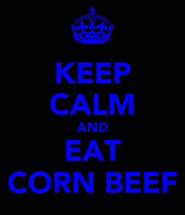 KEEP CALM AND EAT CORN BEEF