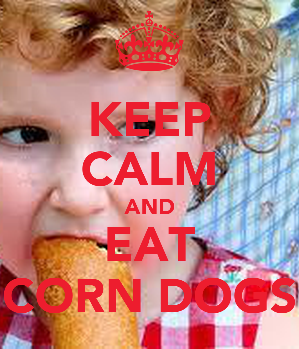 KEEP CALM AND EAT CORN DOGS