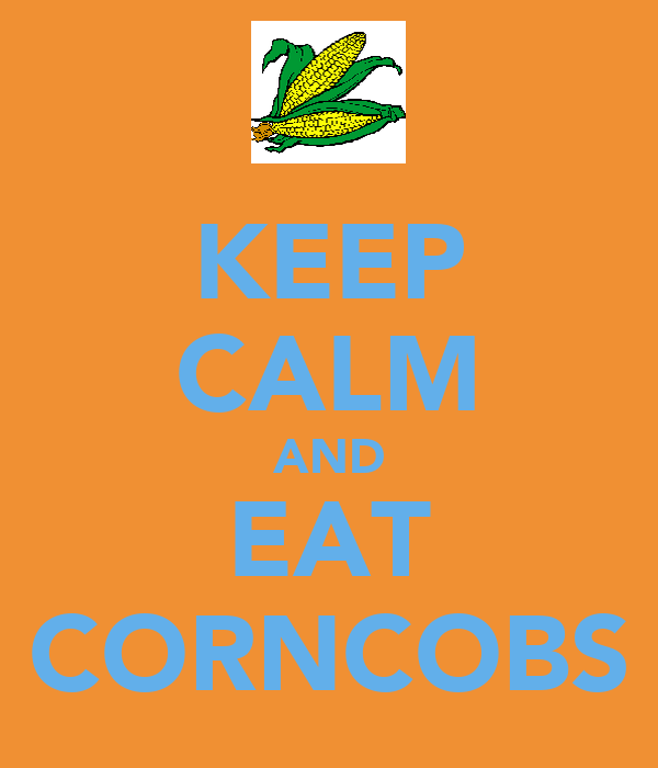 KEEP CALM AND EAT CORNCOBS