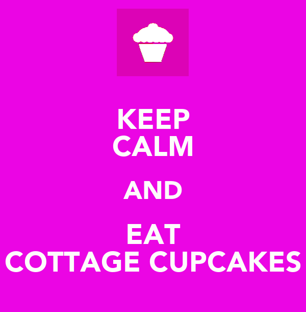 KEEP CALM AND EAT COTTAGE CUPCAKES