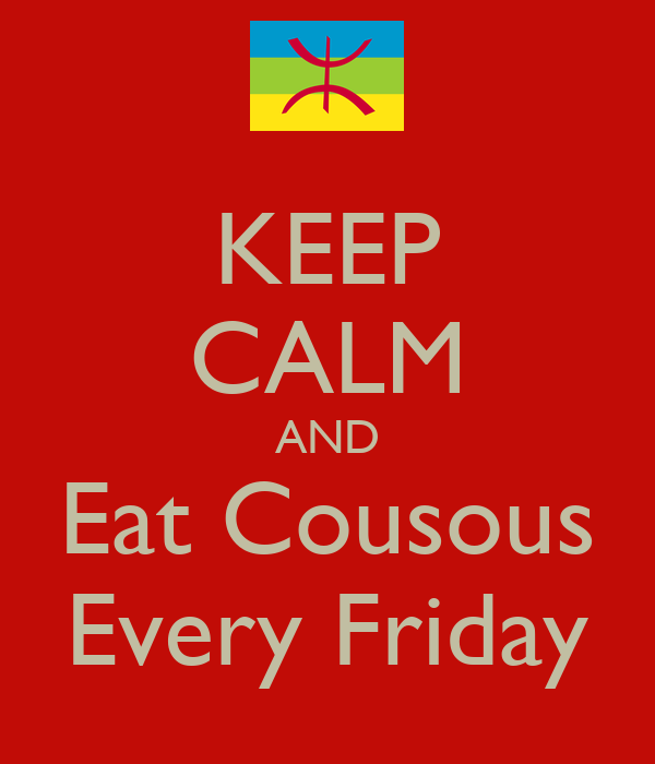 KEEP CALM AND Eat Cousous Every Friday