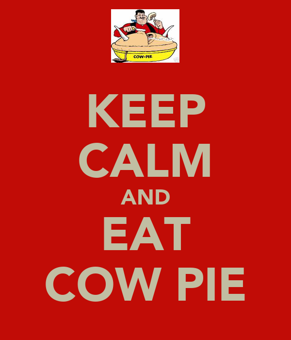 KEEP CALM AND EAT COW PIE