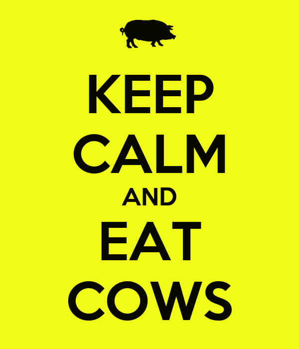 KEEP CALM AND EAT COWS