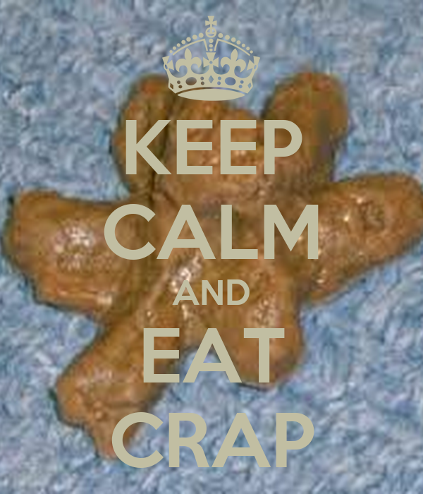 KEEP CALM AND EAT CRAP