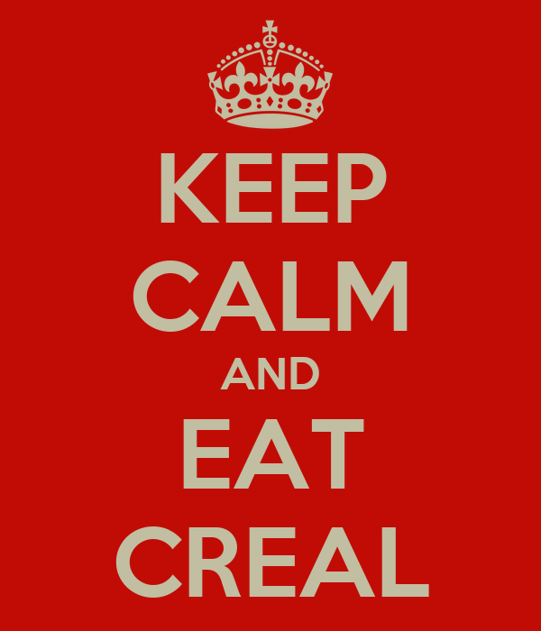 KEEP CALM AND EAT CREAL