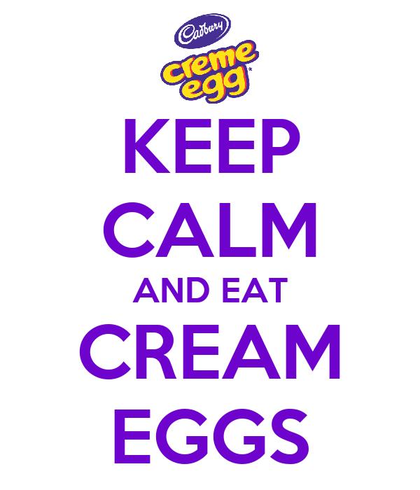 KEEP CALM AND EAT CREAM EGGS