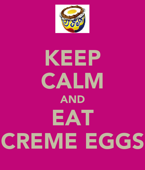 KEEP CALM AND EAT CREME EGGS