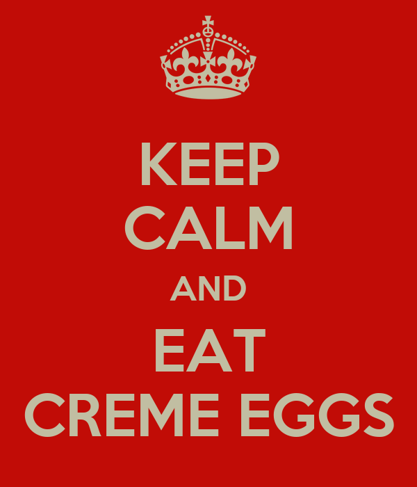 KEEP CALM AND EAT CREME EGGS