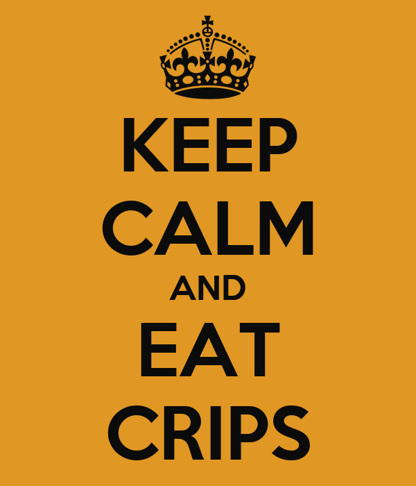 KEEP CALM AND EAT CRIPS